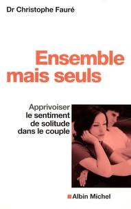Christophe Fauré - Ensemble mais seuls - Apprivoiser le sentiment de solitude dans le couple.