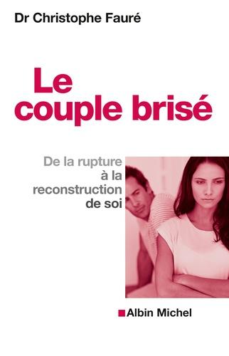 Le couple brisé. De la rupture à la reconstruction de soi  Edition 2016