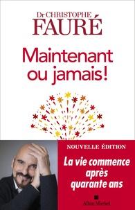 Christophe Fauré - Maintenant ou jamais ! - La vie commence après quarante ans.