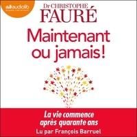 Christophe Fauré et François Barruel - Maintenant ou jamais ! - La transition du milieu de vie.