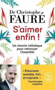 Christophe Fauré - S'aimer enfin ! - Un chemin initiatique pour retrouver l'essentiel.