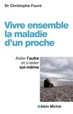 Christophe Fauré - Vivre ensemble la maladie d'un proche - Aider l'autre et s'aider soi-même.