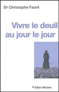 Christophe Fauré - Vivre le deuil au jour le jour - La perte d'une personne proche.