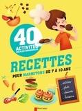Christophe Faveau et Isabelle Stoufflet - 40 activités faciles et originales - Recettes pour marmitons de 7 à 10 ans.