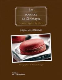 Christophe Felder - Leçons de pâtisserie - Tome 6, Les macarons de Christophe.