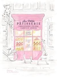 Christophe Felder et Camille Lesecq - Ma petite pâtisserie.