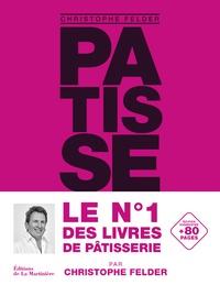 Christophe Felder - Pâtisserie ! - 233 recettes, 3500 photos. L'ultime référence.