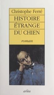 Christophe Ferré - Histoire étrange du chien.