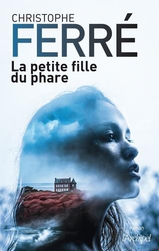Christophe Ferré - La petite fille du phare.