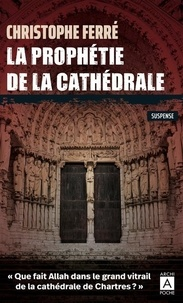 Christophe Ferré - La prophétie de la cathédrale.