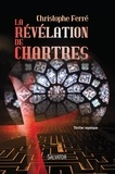 Christophe Ferré - La révélation de Chartres.