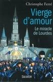 Christophe Ferré - Vierge d'amour - Le miracle de Lourdes.