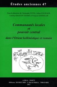Christophe Feyel et Julien Fournier - Communautés locales et pouvoir central dans l'Orient hellénistique et romain.