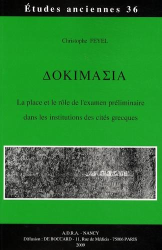 Christophe Feyel - Dokimasia - La place et le rôle de l'examen préliminaire dans les institutions des cités grecques.