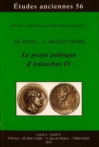 Christophe Feyel et Laetitia Graslin-Thomé - Le projet politique d'Antiochos IV.