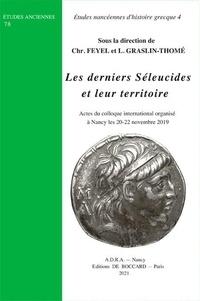 Christophe Feyel et Laetitia Graslin-Thomé - Les derniers Séleucides et leur territoire.