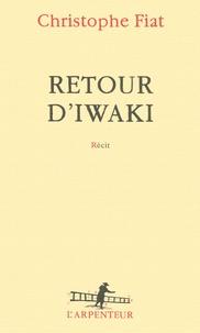 Christophe Fiat - Retour d'Iwaki.