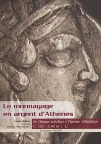 Christophe Flament - Le monnayage en argent d'Athènes - De l'époque archaïque à l'époque hellénistique (c.550 - c.40 av. J.-C.).