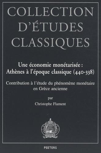Christophe Flament - Une économie monétarisée : Athènes à l'époque classique (440-338) - Contribution à l'étude du phénomène monétaire en Grèce ancienne.