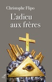 Christophe Flipo - L'adieu aux frères - De la franc-maçonnerie à l'Eglise.