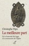 Christophe Flipo - La meilleure part - De la fraternité des loges à la communion de l'Église.