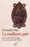 Christophe Flipo - La meilleure part - De la fraternité des loges à la communion de l'Eglise.