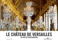 Christophe Fouin et Thomas Garnier - Le château de Versailles vu par ses photographes.