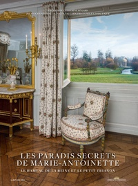Christophe Fouin et Thomas Garnier - Les paradis secrets de Marie-Antoinette - Le hameau de la reine et le Petit Trianon.