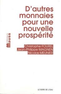 Christophe Fourel et Jean-Philippe Magnen - D'autres monnaies pour une nouvelle prospérité.