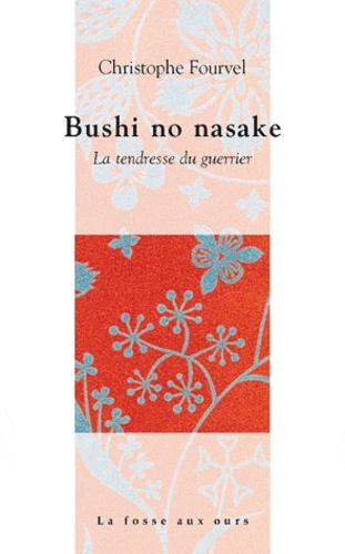 Christophe Fourvel - Bushi no nasake - La tendresse du guerrier.