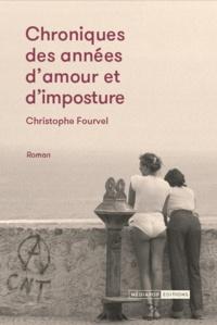 Christophe Fourvel - Chroniques des années d'amour et d'imposture.