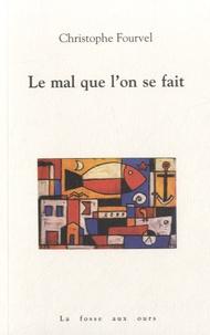 Christophe Fourvel - Le mal que l'on se fait.