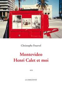 Christophe Fourvel - Montevideo, Henri Calet et moi.
