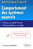 Christophe François - Automatique : comportement des systèmes asservis linéaires - Cours complet illustré, 25 problèmes corrigés, prépas scientifiques toutes filières.