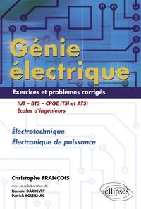 Christophe François et Romain Dardevet - Génie électrique IUT-BTS-CPGE (TSI et ATS) - Electrotechnique Electronique de puissance Exercices et problèmes corrigés.