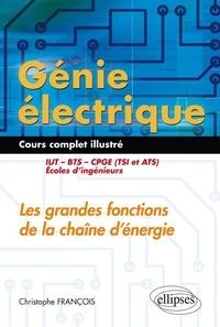 Christophe François - Génie électrique : Les grandes fonctions de la chaîne d'énergie IUT, BTS, CPGE (TSI et ATS), écoles d'ingénieurs - Cours complet illustré.