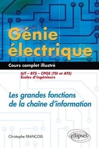 Christophe François - Génie électrique : Les grandes fonctions de la chaine d'information IUT, BTS, CPGE (TSI et ATS), écoles d'ingénieurs - Cours complet illustré.