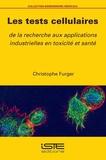 Christophe Furger - Les tests cellulaires - De la recherche aux applications industrielles en toxicité et santé.