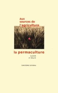Christophe Gatineau - Aux sources de l'agriculture, la permaculture - Illusion et réalité.