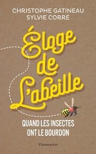 Christophe Gatineau et Sylvie Corré - Eloge de l'abeille - Quand les insectes ont le bourdon.