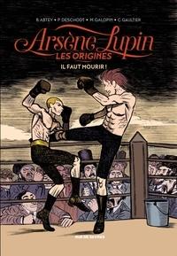 Christophe Gaultier et Benoît Abtey - Arsène Lupin, les origines Tome 3 : Il faut mourir.