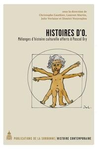 Christophe Gauthier et Laurent Martin - Histoires d'O - Mélanges d'histoire culturelle offerts à Pascal Ory.