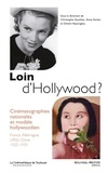 Christophe Gauthier et Anne Kerlan - Loin d'Hollywood ? - Cinématographies nationales et modèle hollywoodien : France, Allemagne, URSS, Chine 1925-2935.
