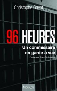 Christophe Gavat - 96 heures - Un commissaire en garde à vue.