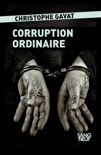Christophe Gavat - Corruption ordinaire.