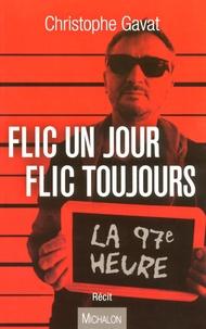 Christophe Gavat - La 97e heure - Flic un jour, flic toujours.