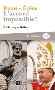 Christophe Geffroy - Rome-Ecône : l'accord impossible ?.