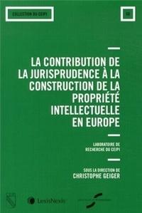 Christophe Geiger - La contribution de la jurisprudence à la construction de la propriété intellectuelle en Europe.
