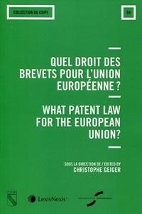 Christophe Geiger - Quel droit des brevets pour l'Union européenne ?.
