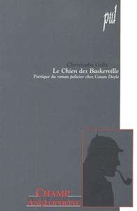 Christophe Gelly - Le Chien des Baskerville - Poétique du roman policier chez Conan Doyle.
